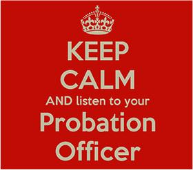 Keep calm and listen to your probation officer